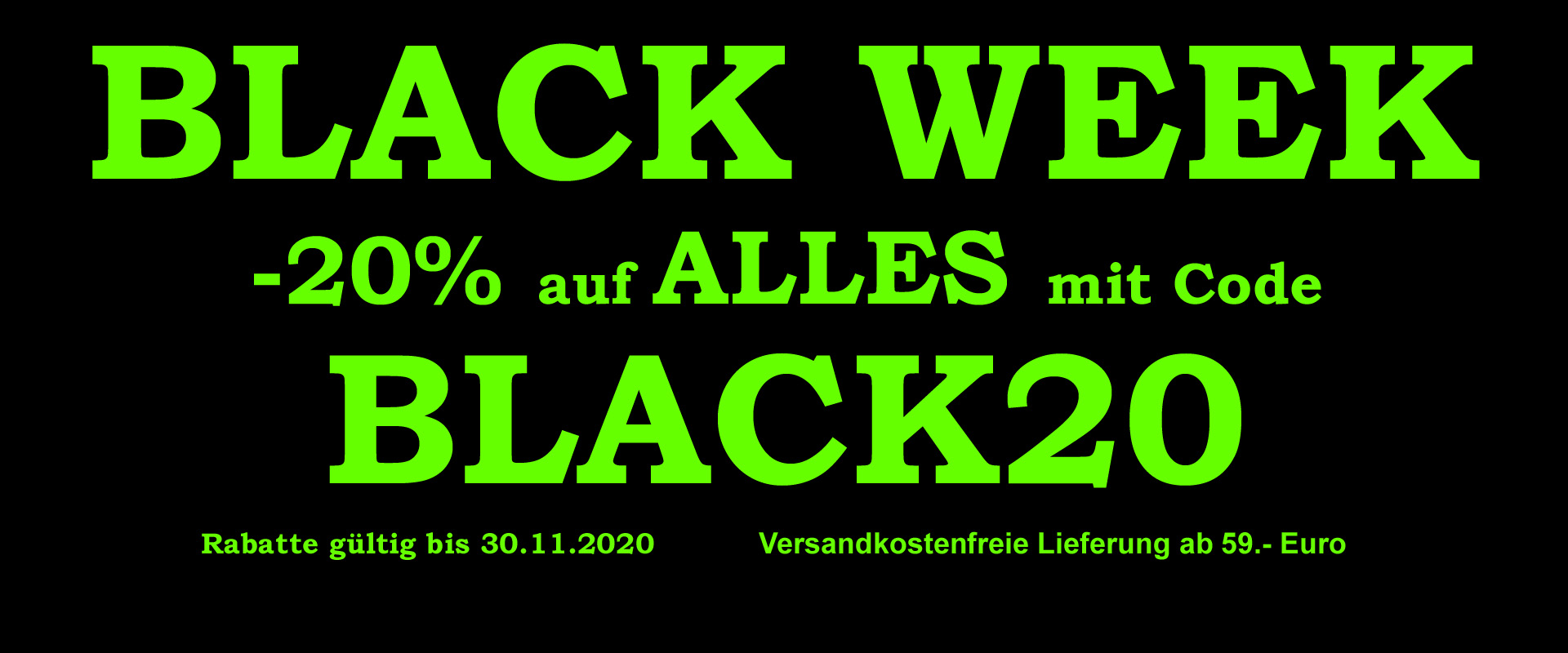BLACK WEEK  -20% auf ALLES